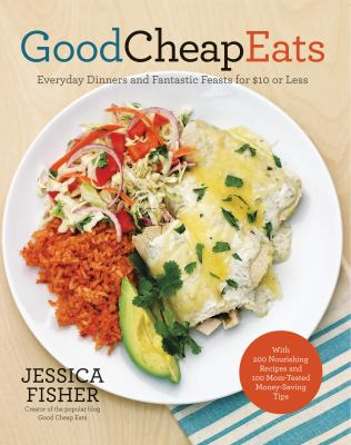 Cover image for Good cheap eats : everyday dinners and fantastic feasts for $10 or less