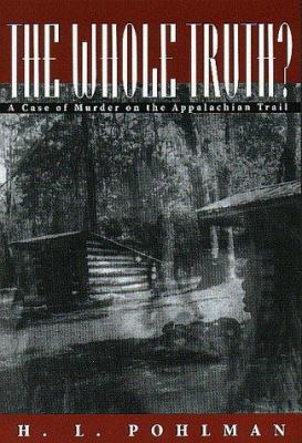 Cover image for The whole truth : a case of murder on the Appalachian Trail