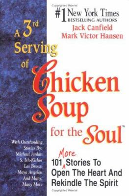 Cover image for A 3rd serving of chicken soup for the soul : 101 more stories to open the heart and rekindle the spirit
