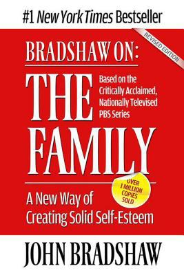 Cover image for Bradshaw on: the family : a new way of creating solid self-esteem