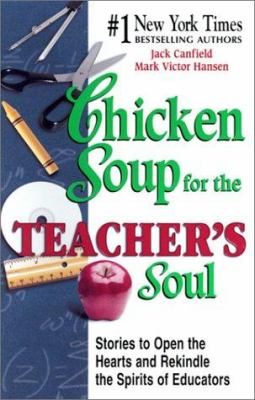 Cover image for Chicken soup for the teacher's soul : stories to open the hearts and rekindle the spirits of educators