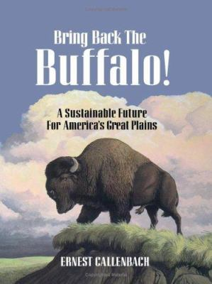 Cover image for Bring back the buffalo! : a sustainable future for America's Great Plains