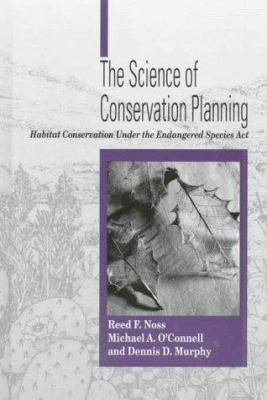Cover image for The science of conservation planning : habitat conservation under the Endangered Species Act