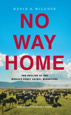 Cover image for No way home : the decline of the world's great animal migrations