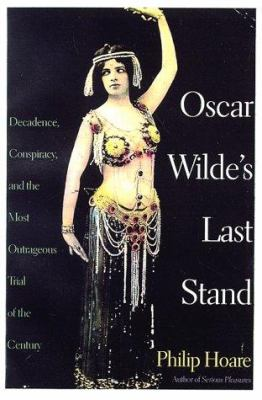 Cover image for Oscar Wilde's last stand : decadence, conspiracy, and the most outrageous trial of the century
