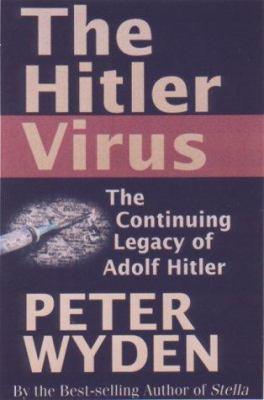 Cover image for The Hitler virus : the insidious legacy of Adolf Hitler