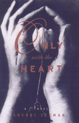 Cover image for Only with the heart : a novel