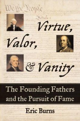 Cover image for Virtue, valor, & vanity : the Founding Fathers and the pursuit of fame