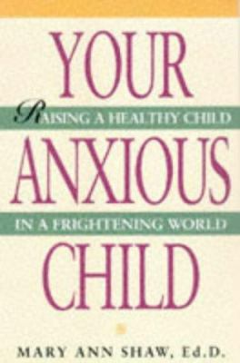 Cover image for Your anxious child : raising a healthy child in a frightening world