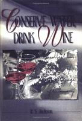 Cover image for Conserve water, drink wine : recollections of a vinous voyage of discovery