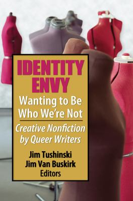 Cover image for Identity envy : wanting to be who we are not : creative nonfiction by queer writers