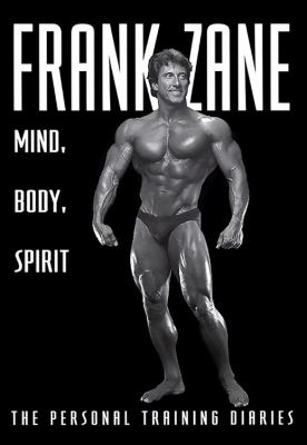 Cover image for Frank Zane : mind, body, spirit : [the personal training diaries]