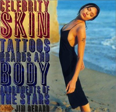 Cover image for Celebrity skin : tattoos, brands, and body adornments of the stars
