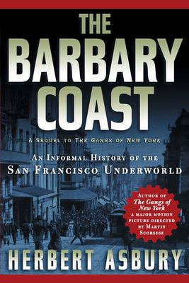 Cover image for The Barbary Coast : an informal history of the San Francisco underworld