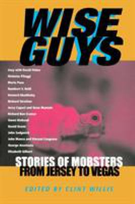 Cover image for Wise guys : stories of mobsters from Jersey to Vegas