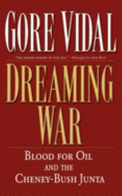 Cover image for Dreaming war : blood for oil and the Cheney-Bush junta