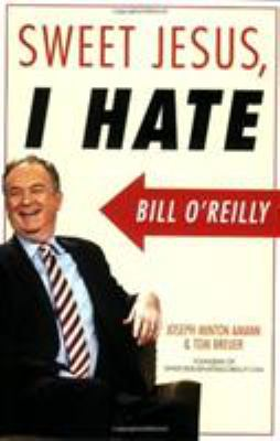 Cover image for Sweet Jesus, I hate Bill O'Reilly