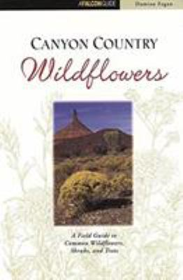 Cover image for Canyon country wildflowers : a field guide to common wildflowers, shrubs, and trees