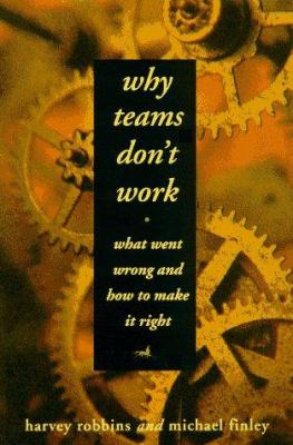 Cover image for Why teams don't work : what went wrong and how to make it right