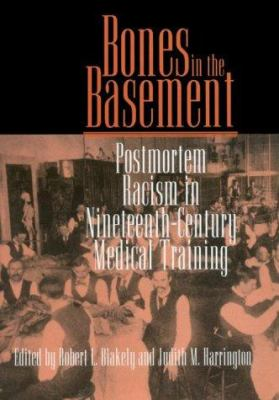 Cover image for Bones in the basement : postmortem racism in nineteenth-century medical training