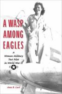 Cover image for A WASP among Eagles : a woman military test pilot in World War II
