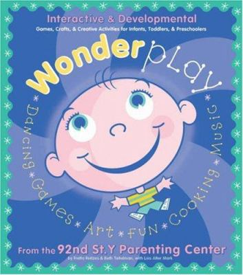 Cover image for Wonder play : interactive & developmental games, crafts, & creative activities for infants, toddlers, & preschoolers : from the 92nd St. Y Parenting Center