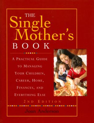 Cover image for The single mother's book : a practical guide to managing your children, career, home, finances, and everything else