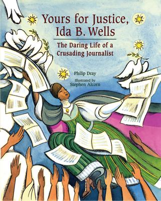 Cover image for Yours for justice, Ida B. Wells : the daring life of a crusading journalist