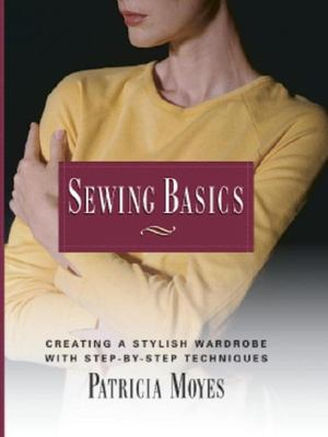 Cover image for Sewing basics : creating a stylish wardrobe with step-by-step techniques
