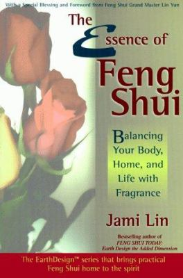 Cover image for The essence of Feng Shui : balancing your body, home, and life with fragrance