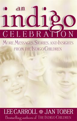 Cover image for An indigo celebration : more messages, stories, and insights from the indigo children