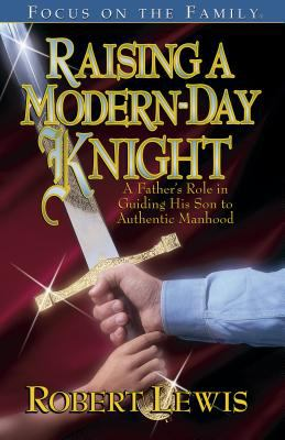 Cover image for Raising a modern-day knight : a father's role in guiding his son to authentic manhood