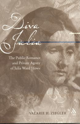 Cover image for Diva Julia : the public romance and private agony of Julia Ward Howe