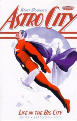 Cover image for Kurt Busiek's Astro city : life in the big city