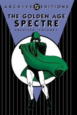 Cover image for The golden age Spectre archives. Volume 1.