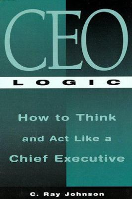 Cover image for CEO logic : how to think and act like a chief executive