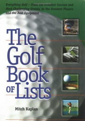Cover image for The golf book of lists : everything golf, from the greatest courses and most challenging greens, to the greatest players and the best equipment
