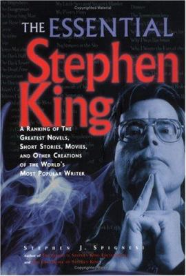 Cover image for The essential Stephen King : a ranking of the greatest novels, short stories, movies and other creatiions of the world's most popular writer