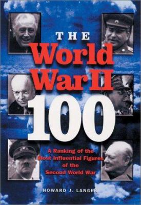 Cover image for The World War II 100 : a ranking of the most influential figures of the Second World War