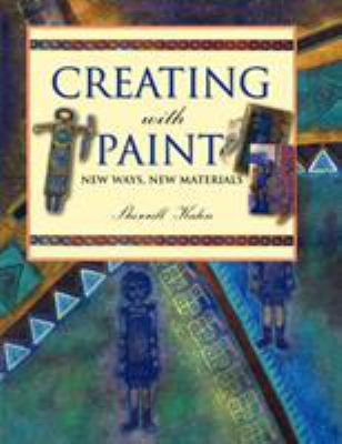 Cover image for Creating with paint : new ways, new materials