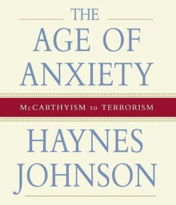 Cover image for The age of anxiety [McCarthyism to terrorism]