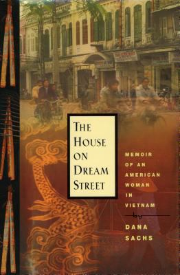 Cover image for The house on Dream Street : memoir of an American woman in Vietnam