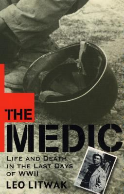 Cover image for The medic : life and death in the last days of WWII