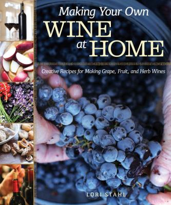 Cover image for Making your own wine at home : creative recipes for making grape, fruit, and herb wines