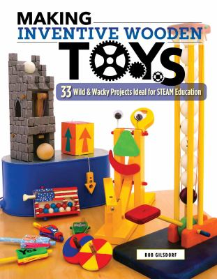 Cover image for Making inventive wooden toys : 33 wild & wacky projects ideal for STEAM education