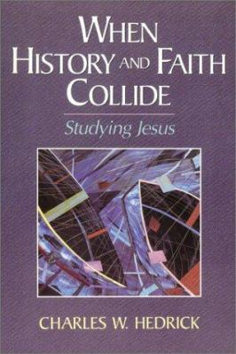 Cover image for When history and faith collide : studying Jesus