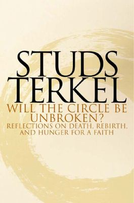 Cover image for Will the circle be unbroken? : reflections on death, rebirth, and hunger for a faith