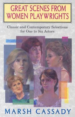 Cover image for Great scenes from women playwrights : classic and contemporary selections for one to six actors