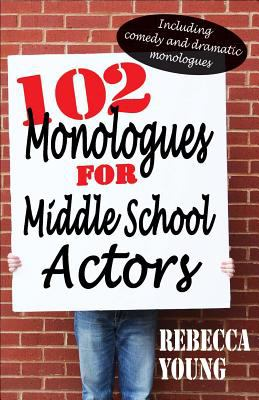 Cover image for 102 monologues for middle school actors : including comedy and dramatic monologues