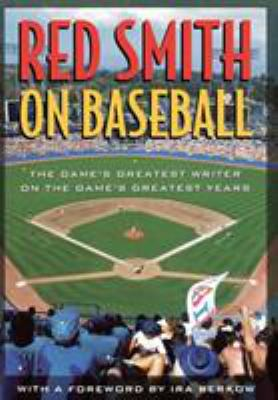 Cover image for Red Smith on baseball : the game's greatest writer on the game's greatest years